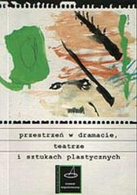 Przestrzeń w dramacie, teatrze i sztukach plastycznych - okładka książki