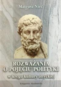 Rozważania o pojęciu polityki w kręgu kultury attyckiej - okładka książki