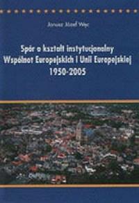 Spór o kształt instytucjonalny Wspólnot Europejskich i UE - okładka książki