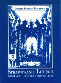 Sprawowanie liturgii. Podstawy i historia form liturgii - okładka książki
