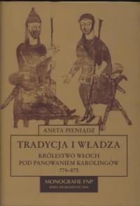 Tradycja i władza. Królestwo Włoch pod panowaniem Karolingów 774-875. Monografie FNP. Seria humanistyczna - okładka książki