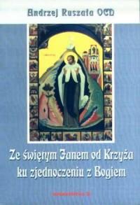 Ze świętym Janem od Krzyża ku zjednoczeniu z Bogiem - okładka książki