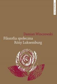 Filozofia społeczna Róży Luksemburg - okładka książki