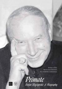 Primate Stefan Wyszyński. A Biography. - okładka książki