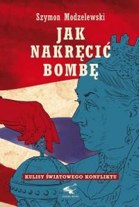 Jak nakręcić bombę - okładka książki