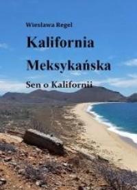 Kalifornia Meksykańska. Sen o Kalifornii - okładka książki