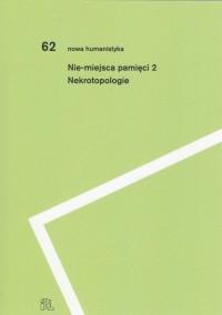 Nie-miejsca pamięci 2. Nekrotopologie. - okładka książki