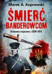 Śmierć banderowcom Krawawa rozprawa - okładka książki