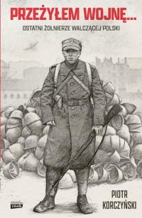 Przeżyłem wojnę... Ostatni żołnierze - okładka książki