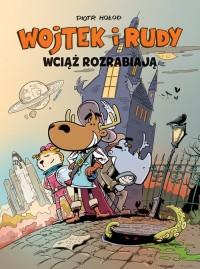 Wojtek i Rudy wciąż rozrabiają. - okładka książki