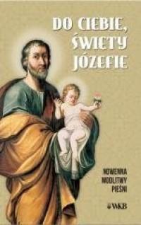 Do ciebie święty Józefie. Nowenna, - okładka książki