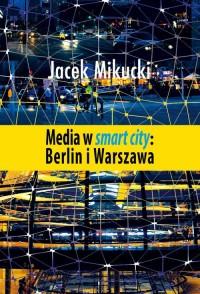 Media w smart city: Berlin i Warszawa - okładka książki