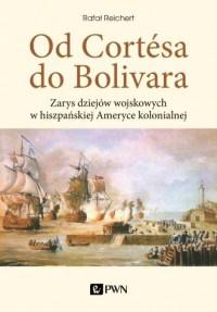 Od Cortesa do Bolivara. Zarys dziejów - okładka książki