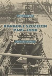 Kanada i Szczecin 1945-1990. W - okładka książki