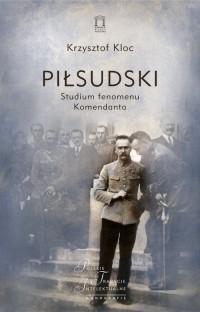 Piłsudski. Studium fenomenu Komendanta. - okładka książki