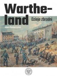 Wartheland. Dzieje zbrodni - okładka książki