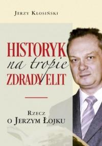 Historyk na tropie zdrady elit. - okładka książki