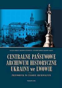 Centralne Państwowe Archiwum Historyczne Ukrainy we Lwowie. Przewodnik - okładka książki