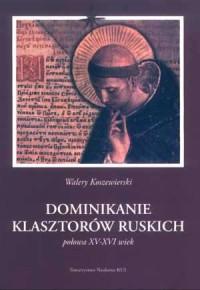 Dominikanie klasztorów ruskich. Połowa XV-XVI wiek - okładka książki