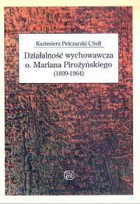 Działalność wychowawcza o. Mariana Pirożyńskiego (1899-1964) - okładka książki