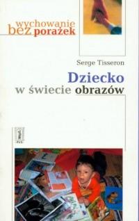 Dziecko w świecie obrazów - Serge Tisseron - okładka książki