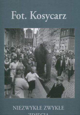 Fot. Kosycarz. Niezwykłe zwykłe - okładka książki