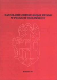 Kancelarie okresu księgi wpisów w Prusach Królewskich - okładka książki