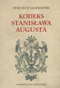 Kodeks Stanisława Augusta - Wojciech Szafrański - okładka książki