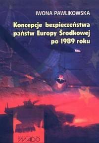 Koncepcje bezpieczeństwa państw Europy Środkowej po 1989 roku - okładka książki