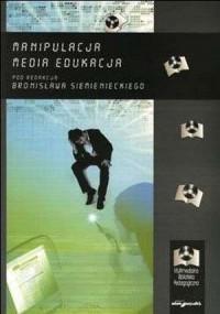 Manipulacja, media, edukacja - Bronisław Siemieniecki - okładka książki