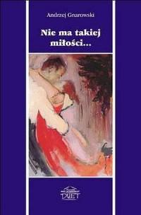 Nie ma takiej miłości... - Andrzej Gnarowski - okładka książki