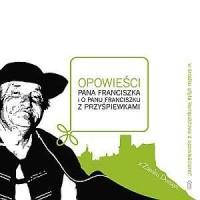 Opowieści pana Franciszka i o panu Franciszku z przyśpiewkami (+ CD) - okładka książki