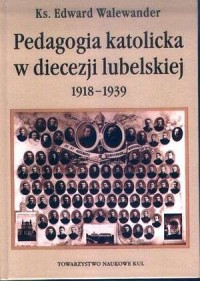 Pedagogia katolicka w diecezji lubelskiej 1918-1939 - okładka książki