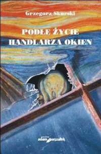 Podłe życie handlarza okien - Grzegorz Skurski - okładka książki