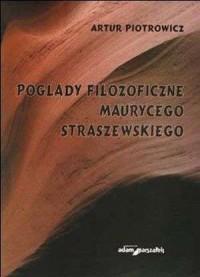 Poglądy filozoficzne Maurycego Straszewskiego - okładka książki