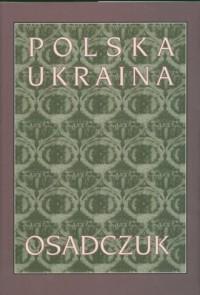 Polska. Ukraina. Osadczuk - okładka książki
