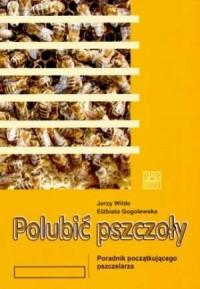 Polubić pszczoły. Poradnik początkującego pszczelarza - okładka książki