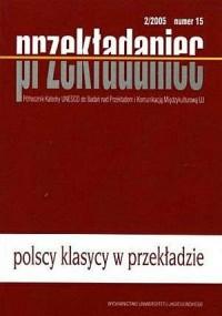Przekładaniec nr 15. Polscy klasycy w przekładzie. Półrocznik Katedry UNESCO do Badań nad Przekładem i Komunikacją - okładka książki
