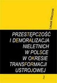 Przestępczość i demoralizacja nieletnich w Polsce w okresie transformacji ustrojowej - okładka książki
