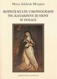 Rozwój kultu i ikonografii św. Katarzyny ze Sieny w Polsce - okładka książki