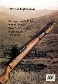 Rzeczpospolita Polska wobec kwestii Rusi Zakarpackiej (Podkarpackiej) 1938-1939 - okładka książki