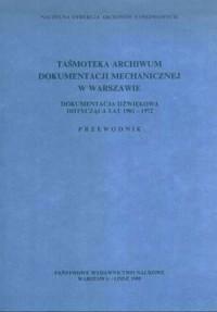 Taśmoteka archiwum dokumentacji mechanicznej w Warszawie. Dokumentacja dźwiękowa dotycząca lat 1901-1972. Przewodnik - okładka książki