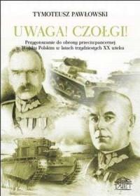 Uwaga! Czołgi! Przygotowanie do obrony przeciwpancernej w Wojsku Polskim w latach trzydziestych XX wieku - okładka książki