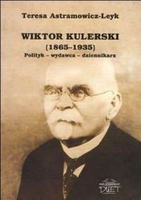 Wiktor Kulerski (1865-1935). Polityk - wydawca - dziennikarz - okładka książki