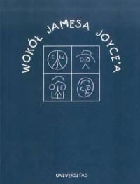 Wokół Jamesa Joyce a. Szkice monograficzne - okładka książki