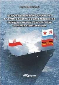 Współpraca Marynarki Wojennej PRL z flotami wojennymi Związku Radzieckiego i Niemieckiej Republiki Demokratycznej w zakresie - okładka książki