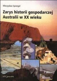 Zarys historii gospodarczej Australii w XX wieku - okładka książki
