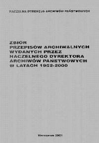 Zbiór przepisów archiwalnych wydanych przez naczelnego dyrektora archiwów państwowych w latach 1952-2000 - okładka książki