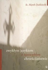 Zwykłym językiem o niezwykłym chrześcijaństwie - okładka książki