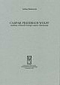 Caspar Friedrich Wolff. Studium z filozofii biologii czasów Oświecenia - okładka książki